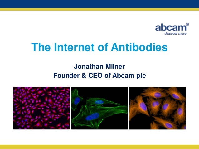 The Internet of Antibodies Jonathan Milner Founder & CEO of Abcam plc