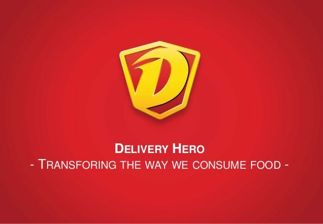 DELIVERY HERO  - TRANSFORING THE WAY WE CONSUME FOOD -