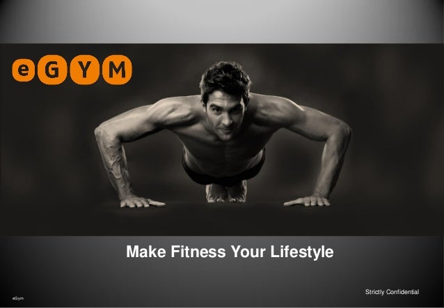 Make Fitness Your Lifestyle Strictly Confidential eGym