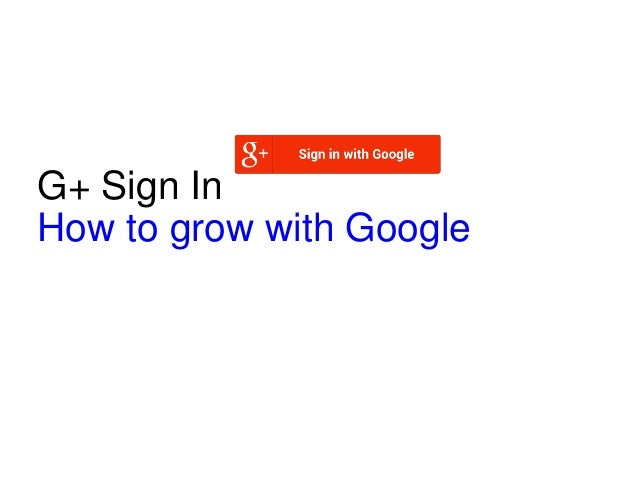 G+ Sign In How to grow with Google