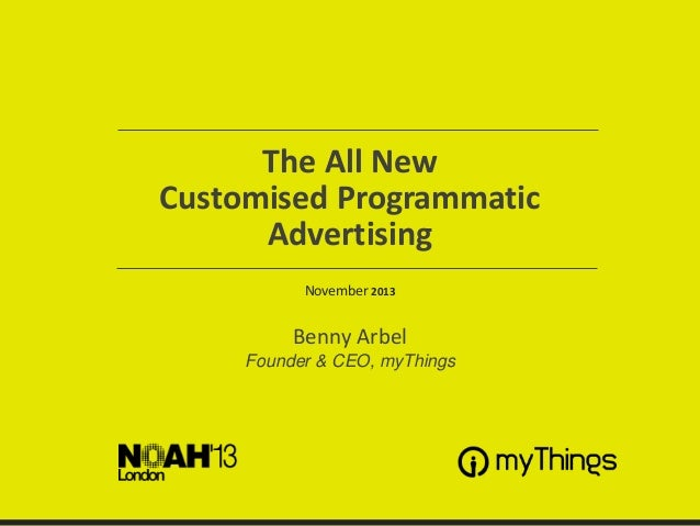 The All New Customised Programmatic Advertising November 2013  Benny Arbel Founder & CEO, myThings