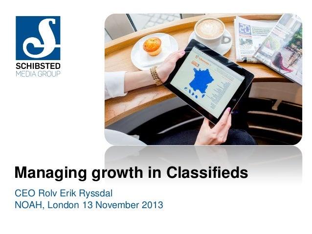 Managing growth in Classifieds CEO Rolv Erik Ryssdal NOAH, London 13 November 2013