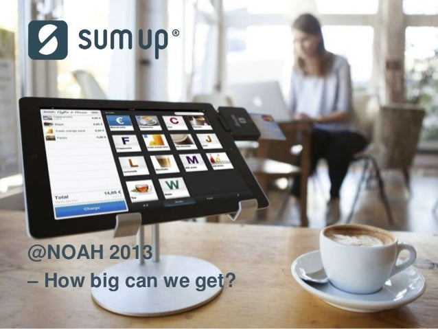 @NOAH 2013 – How big can we get?