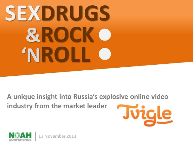 SEXDRUGS &ROCK 'NROLL A unique insight into Russia's explosive online video industry from the market leader  13 November 2...