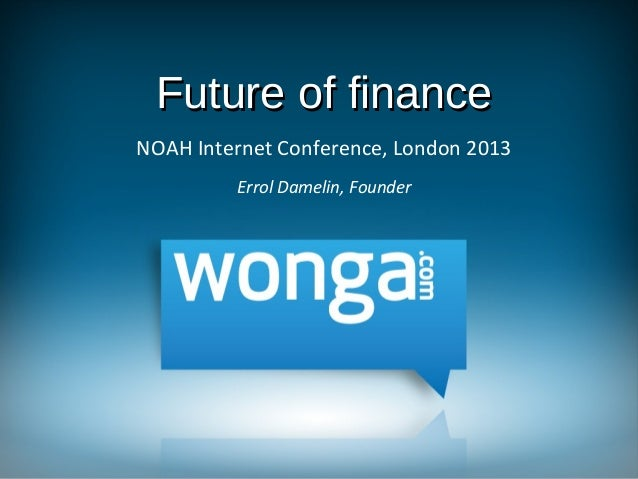 Wonga - NOAH13 London