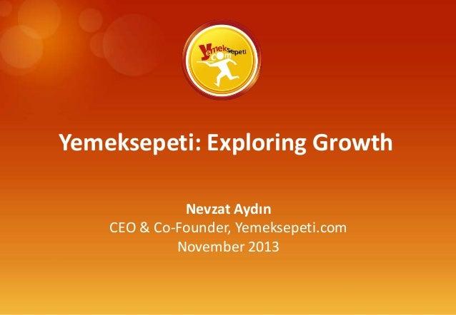 Yemeksepeti: Exploring Growth Nevzat Aydın CEO & Co-Founder, Yemeksepeti.com November 2013