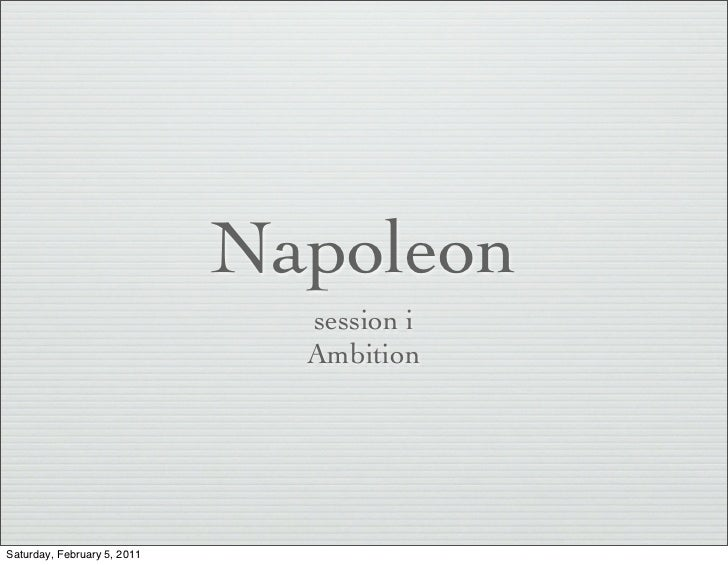 Napoleon                               session i                               AmbitionSaturday, February 5, 2011