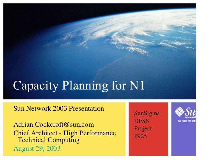 Capacity Planning for N1 Sun Network 2003 Presentation                                      SunSigma                      ...