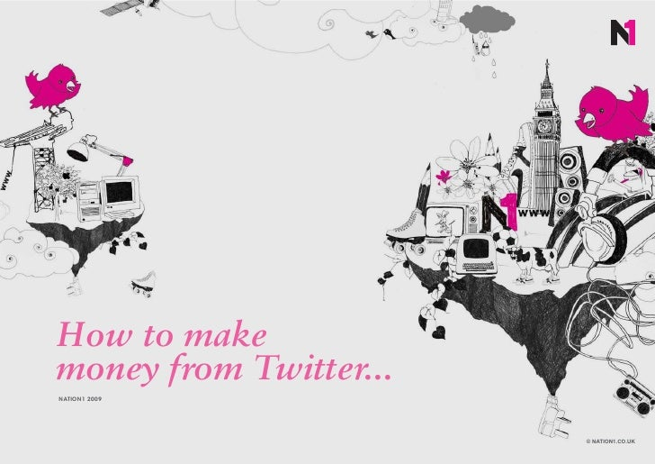 How to make money from Twitter... NATION1 2009                             © NATION1.CO.UK
