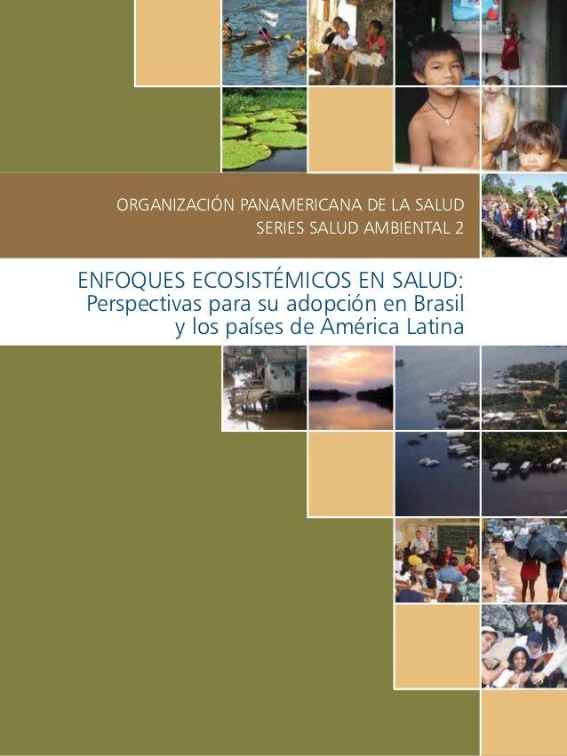 Enfoques Ecosistémicos en Salud: Perspectivas para su adopción en Brasil y los países de América Latina Organización Panam...