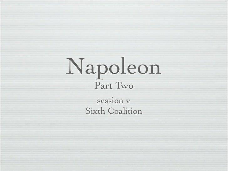 Napoleon Part 2, session v The Sixth Coalition