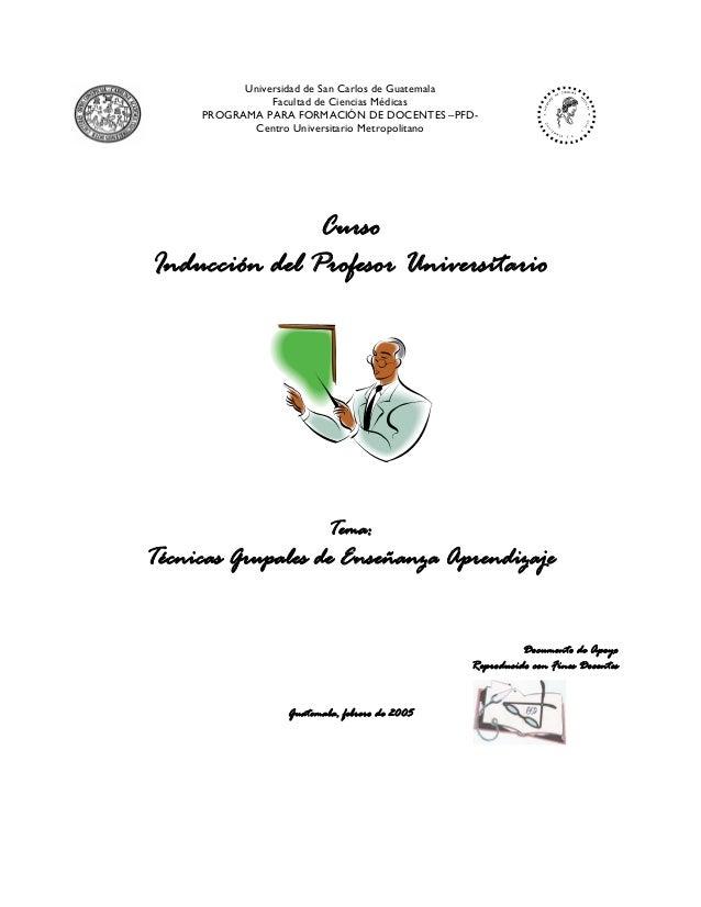 Universidad de San Carlos de Guatemala Facultad de Ciencias Médicas PROGRAMA PARA FORMACIÓN DE DOCENTES –PFD- Centro Unive...