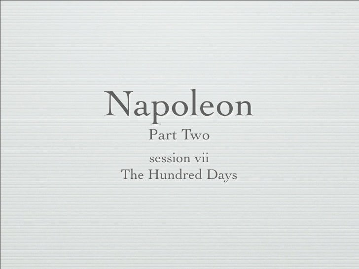 Napoleon   Part Two    session viiThe Hundred Days