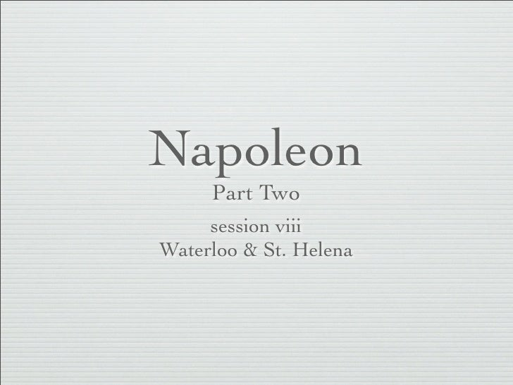 Napoleon     Part Two     session viiiWaterloo & St. Helena