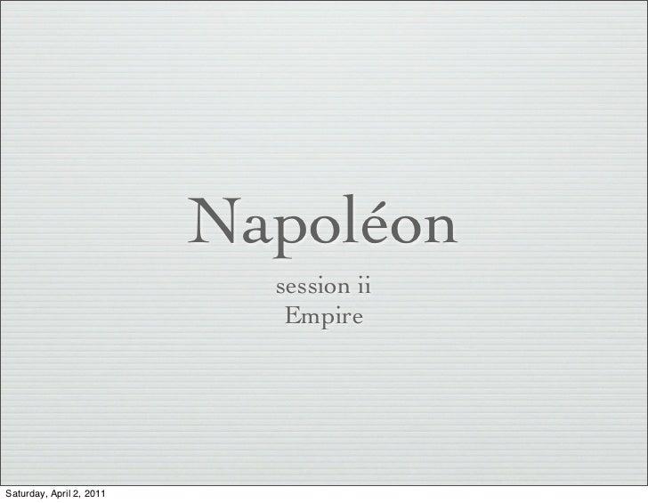 Napoléon                            session ii                             EmpireSaturday, April 2, 2011