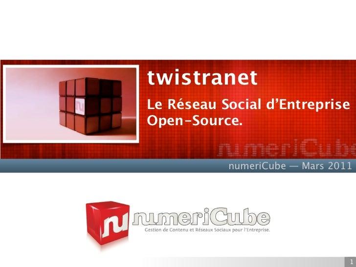 twistranetLe Réseau Social d'EntrepriseOpen-Source.           numeriCube — Mars 2011                                1