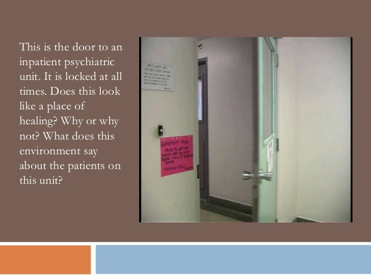 This is the door to aninpatient psychiatricunit. It is locked at alltimes. Does this looklike a place ofhealing? Why or wh...