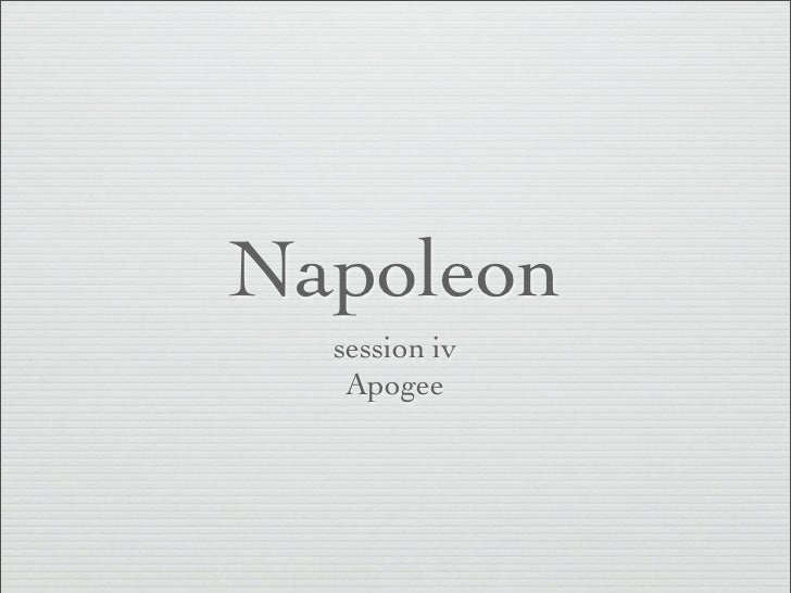Napoleon, session iv, Apogee