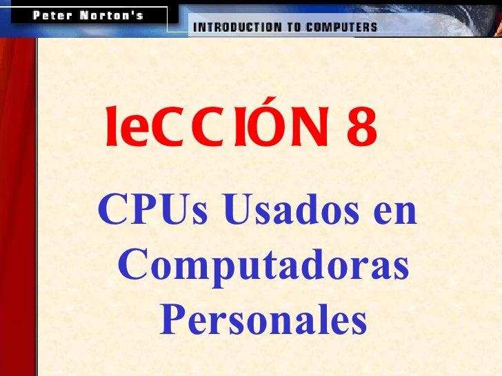 <ul><ul><ul><ul><ul><li>leCCIÓN 8 </li></ul></ul></ul></ul></ul><ul><ul><li>CPUs Usados en  </li></ul></ul><ul><ul><li>Com...