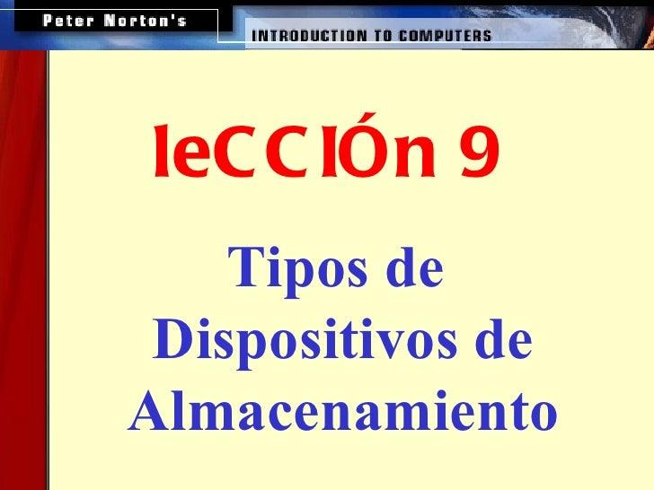 <ul><ul><li>Tipos de  </li></ul></ul><ul><ul><li>Dispositivos de Almacenamiento </li></ul></ul>leCCIÓn 9
