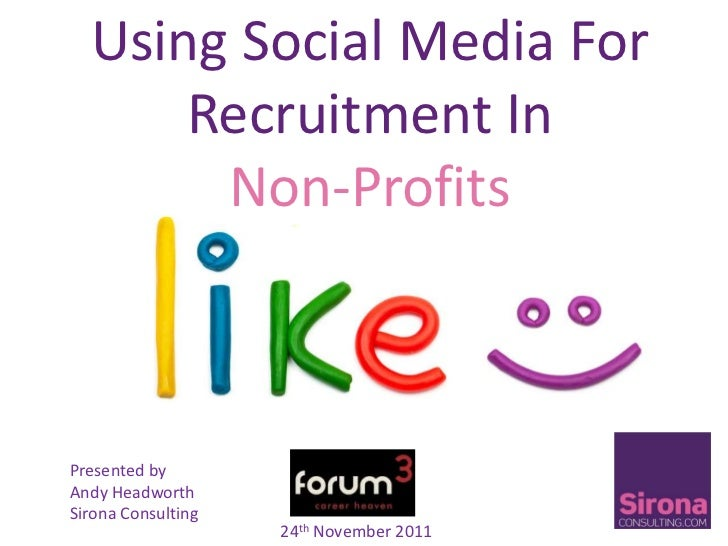 Using Social Media For      Recruitment In       Non-ProfitsPresented byAndy HeadworthSirona Consulting                   ...