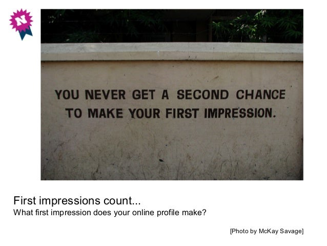 First impressions count... What first impression does your online profile make? [Photo by McKay Savage]