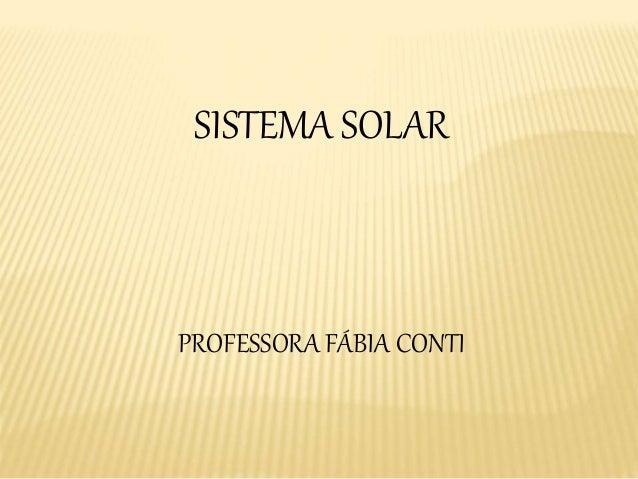 SISTEMA SOLAR  PROFESSORA FÁBIA CONTI