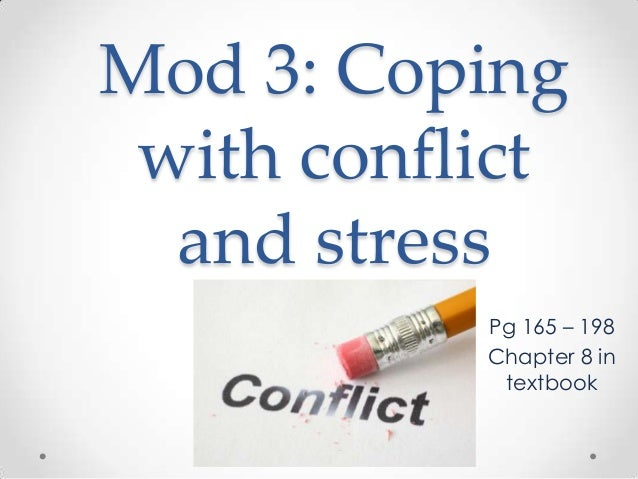 Mod 3: Coping with conflict and stress Pg 165 – 198 Chapter 8 in textbook