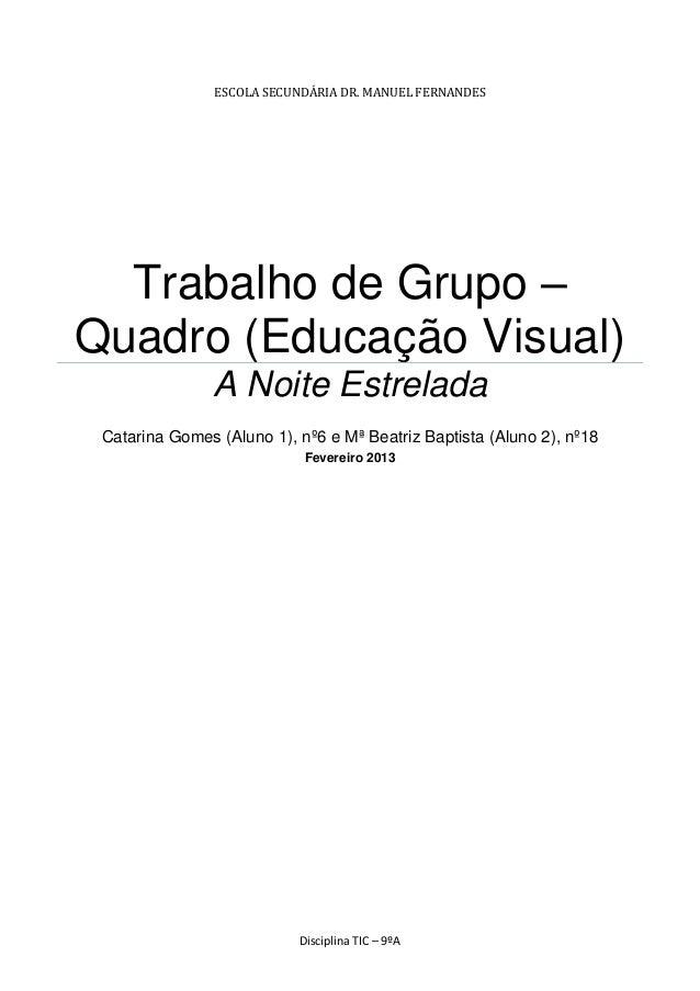 Disciplina TIC – 9ºAESCOLA SECUNDÁRIA DR. MANUEL FERNANDESTrabalho de Grupo –Quadro (Educação Visual)A Noite EstreladaCata...