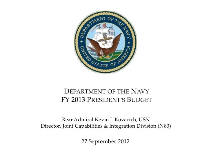 DEPARTMENT OF THE NAVY        FY 2013 PRESIDENT'S BUDGET          Rear Admiral Kevin J. Kovacich, USNDirector, Joint Capab...