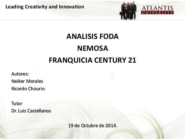 Leading Creativity and Innovation  ANALISIS FODA  NEMOSA  FRANQUICIA CENTURY 21  Autores:  Neiker Morales  Ricardo Chourio...
