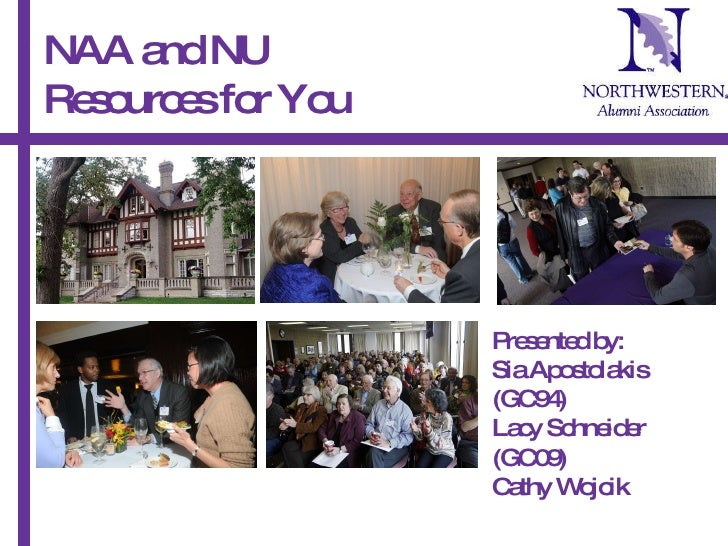 NAA and NU  Resources for You   Presented by:  Sia Apostolakis (GC94) Lacy Schneider (GC09) Cathy Wojcik