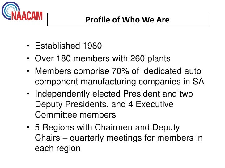 Profile of Who We Are• Established 1980• Over 180 members with 260 plants• Members comprise 70% of dedicated auto  compone...