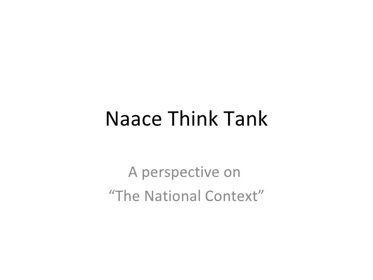 """Naace Think Tank A perspective on  """" The National Context"""""""