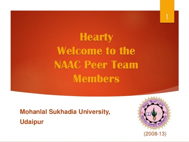 Hearty Welcome to the NAAC Peer Team Members Mohanlal Sukhadia University, Udaipur 1 (2008-13)