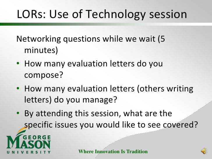 LORs: Use of Technology session<br />Networking questions while we wait (5 minutes)<br /><ul><li>How many evaluation lette...