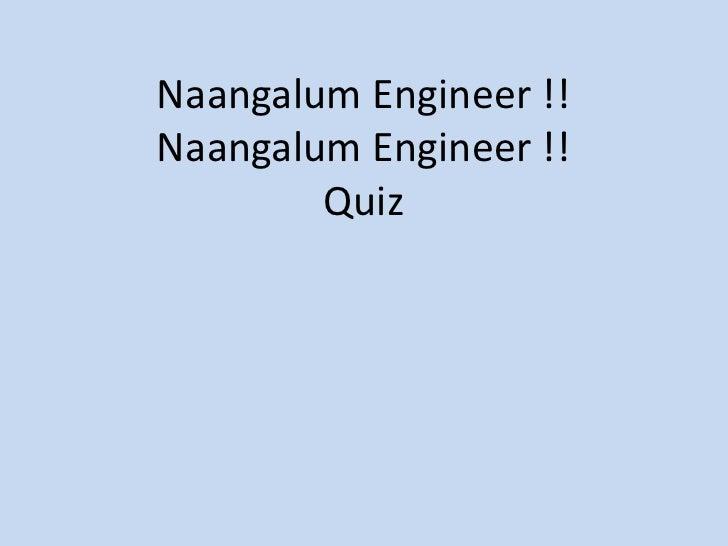Naangalum Engineer !!Naangalum Engineer !!Quiz<br />