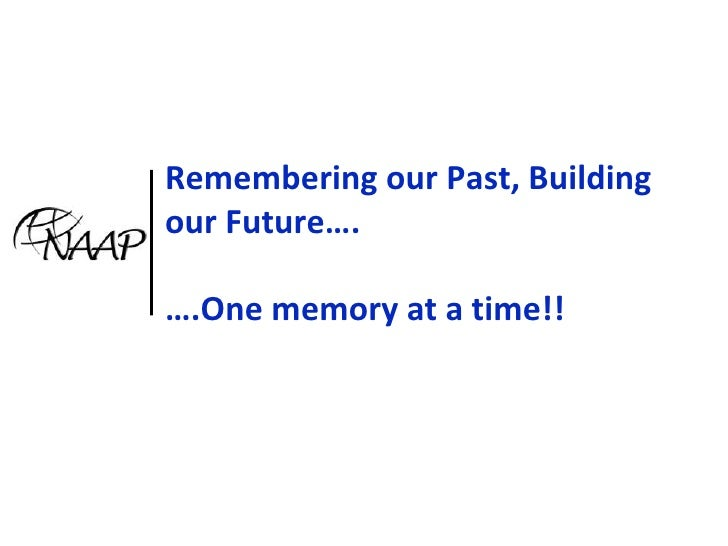 Remembering our Past, Building our Future….….One memory at a time!!<br />