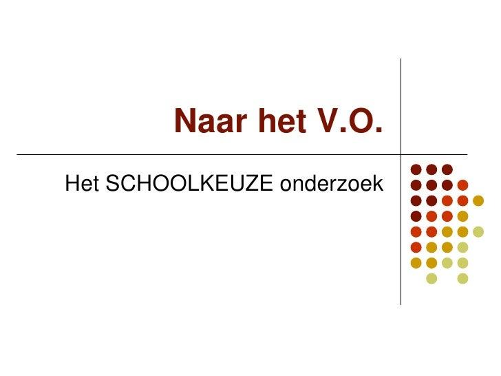 Naar het V.O.<br />Het SCHOOLKEUZE onderzoek<br />