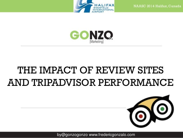 NAASC 2014 Halifax, Canada by@gonzogonzo www.fredericgonzalo.com THE IMPACT OF REVIEW SITES AND TRIPADVISOR PERFORMANCE