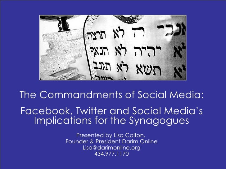 The Commandments of Social Media: Facebook, Twitter and Social Media's Implications for the Synagogues Presented by Lisa C...