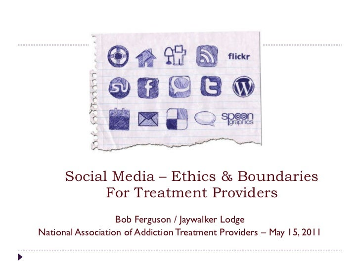 Social Media – Ethics & Boundaries  For Treatment Providers  Bob Ferguson / Jaywalker Lodge National Association of Addict...
