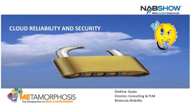 1CLOUD RELIABILITY AND SECURITYShekhar GuptaDirector, Consulting & PLMMotorola Mobility