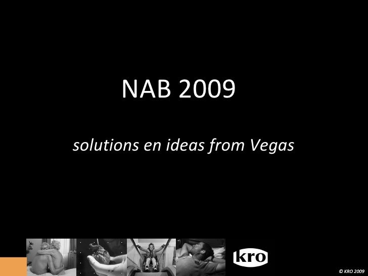 solutions en ideas from Vegas NAB 2009 © KRO 2009 © KRO 2009