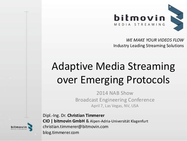 WE MAKE YOUR VIDEOS FLOW Industry Leading Streaming Solutions Adaptive Media Streaming over Emerging Protocols 2014 NAB Sh...