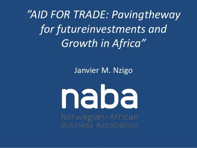 """Aid for Trade: The NABA perspective"" by Janvier Nzigo (Norwegian-African Business Association)"