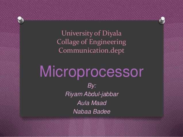University of Diyala Collage of Engineering Communication.dept  Microprocessor By: Riyam Abdul-jabbar Aula Maad Nabaa Bade...