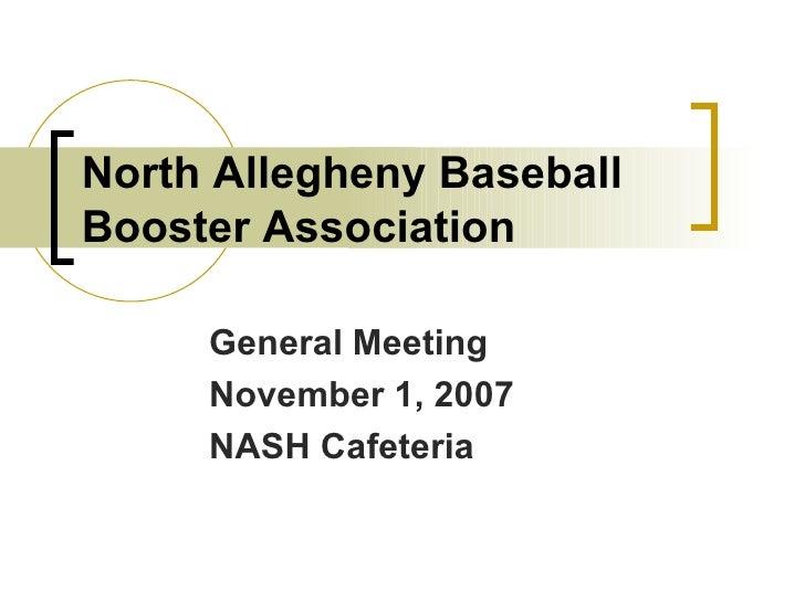 North Allegheny Baseball Booster Association General Meeting November 1, 2007 NASH Cafeteria