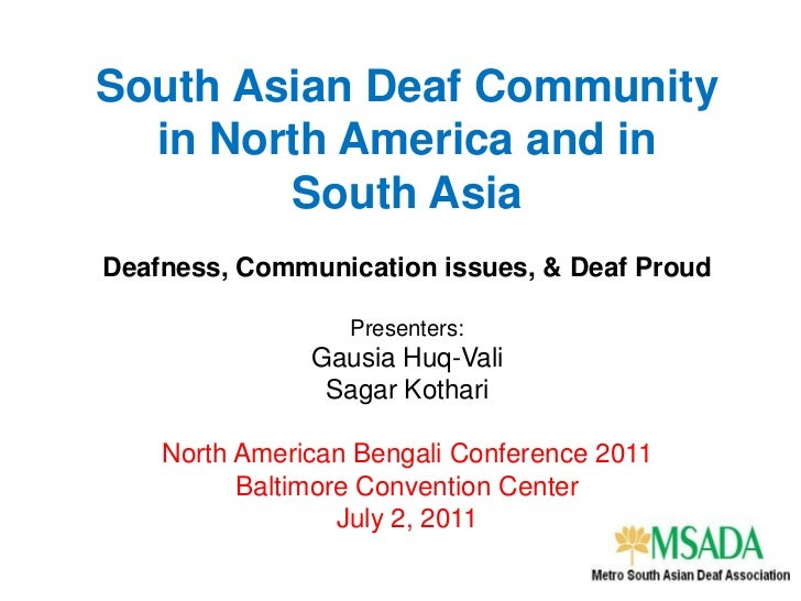South Asian Deaf Community in North America and in South AsiaDeafness, Communication issues, & Deaf Proud <br />Presenters...