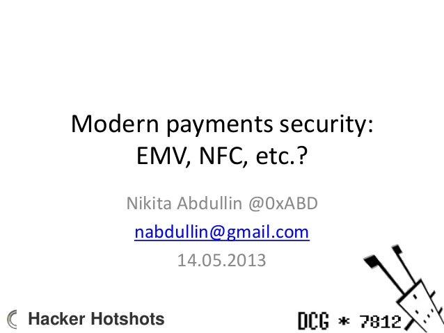 Modern payments security: EMV, NFC, etc.? Nikita Abdullin @0xABD nabdullin@gmail.com 14.05.2013 Hacker Hotshots